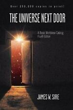 The Universe Next Door : A Basic Worldview Catalog by James W. Sire (2004,...