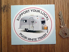 "SUPPORT YOUR LOCAL POOR WHITE TRASH Humorous Sticker 4"" Trailer Airstream Funny"