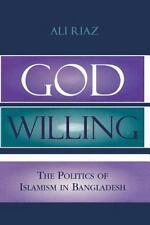 God Willing: The Politics of Islamism in Bangladesh (Paperback or Softback)