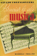 BRUCIAR LE ALI ALLA MUSICA - G. Confalonieri - RIZZOLI  1945