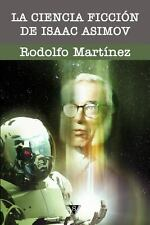 La Ciencia Ficcion de Isaac Asimov by Rodolfo Martinez (2012, Paperback)
