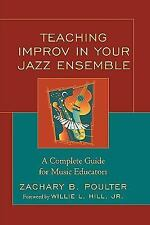 Teaching Improv in Your Jazz Ensemble : A Complete Guide for Music Educators...