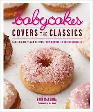BabyCakes Covers the Classics : Gluten-Free Vegan Recipes from Donuts to...