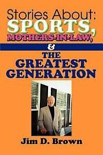 Stories About : Sports, Mothers-in-Law, and the Greatest Generation by Jim...
