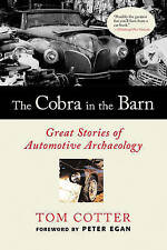 The Cobra in the Barn: Great Stories of Automotive Archaeology by Tom Cotter