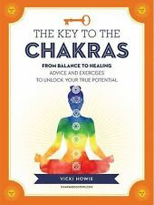 The Key to the Chakras: From Root to Crown: Advice and Exercises to Unlock Yo...