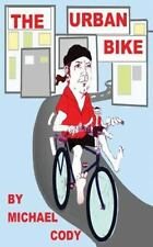 The Urban Bike : How to Create YOUR Urban Bike! by Michael Cody (2016,...