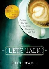 Let's Talk : Praying Your Way to a Deeper Relationship with God by Bill Crowder