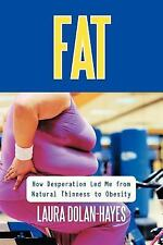 Fat : How Desperation Led Me from Natural Thinness to Obesity by Laura...