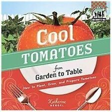 Cool Tomatoes from Garden to Table: How to Plant, Grow, and Prepare Tomatoes Ch