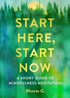 Start Here, Start Now : A Short Guide to Mindfulness Meditation, Paperback by...