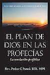 El Plan De Dios En Las Profecías : La Revelación Profética by Pedro C. Pared...