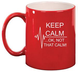 11oz Ceramic Coffee Tea Mug Glass Cup Keep Calm Ok Not That Calm Nurse Paramedic