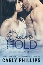 Dare to Love: Dare to Hold 4 by Carly Phillips (2017, Paperback)