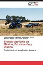 Tractor Agr?cola En M?xico, Fabricaci?n Y Dise?o: Tractorizaci?n De La Agricu...