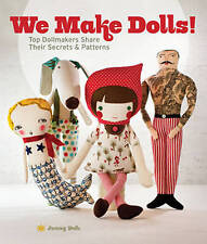 NEW We Make Dolls!: Top Dollmakers Share Their Secrets & Patterns by Jenny Doh