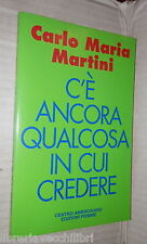 C E ANCORA QUALCOSA IN CUI CREDERE Carlo Maria Martini Piemme Religione Chiesa