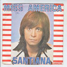 "SANTIANA45T Vinyle 7"" - MISS AMERICA - SI TU AS BESSOIN DUN AMI - CARRERE 49O94"