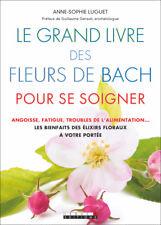 LE GRAND LIVRE DES FLEURS DE BACH POUR SE SOIGNER - ANNE SOPHIE LUGUET