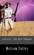 Jedidiah - the Boer Thunder by Malcom Colley (2015, Paperback)