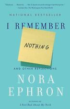 I Remember Nothing : And Other Reflections by Nora Ephron (2011, Paperback)