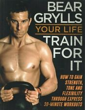 Your Life Train For It by Bear Grylls NEW
