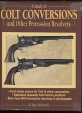 A Study of Colt Conversions & Other Percussion Revolvers - R. Bruce Mcdowell