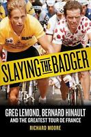 Slaying the Badger : Greg Lemond, Bernard Hinault, and the Greatest Tour de...