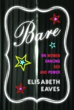 Bare : On Women, Dancing, Sex, and Power by Elisabeth Eaves (BRAND NEW HC DJ)