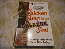 Chicken Soup for the Soul: Chicken Soup for the College Soul : Inspiring and...
