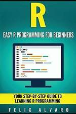 R: Easy R Programming for Beginners, Your Step-By-Step Guide to Learning R...