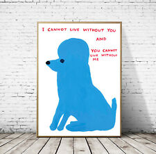 David Shrigley - I Cannot Live Without You, Giclee Reprint Wall Art Poster Print