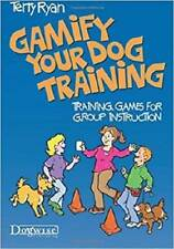 Gamify Your Dog Training by Terry Ryan (author)