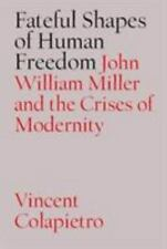 Fateful Shapes of Human Freedom: John William Miller and the Crises of Modernity
