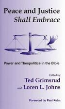 Peace and Justice Shall Embrace: Power and Theopolitics in the Bible