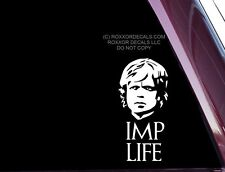 Game Of Thrones - Imp Life - FUNNY- DIE CUT Decal  Sticker NOT PRINTED (A-81)