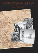 Where the Roads All End: Photography and Anthropology in the Kalahari by Barbas