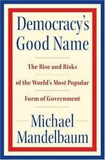 Democracy's Good Name: The Rise and Risks of the World's Most Popular Form of Go