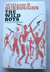 William Burroughs. The Wild Boys. UK First. 1972. Beat, Counter Culture, Scarce