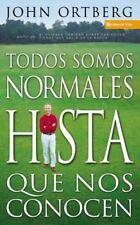 (New) Todos Son Normales Hasta Que los Conoces by John Ortberg
