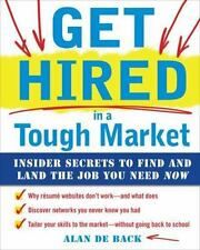 Get Hired in a Tough Market : Insider Secrets for Finding and Landing the Job...