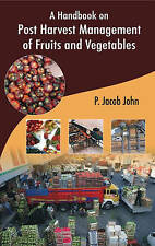 A Handbook on Post Harvest Management of Fruits and Vegetables by P. Jacob John