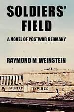 Soldiers' Field: A Novel of Postwar Germany by Weinstein, MR Raymond M. -Paperba