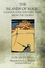 The Islands of Magic : Legends, Folk and Fairy Tales from the Azores by Elsie...