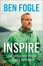 Inspire - Life Lessons From The Wilderness by Ben Fogle (NEW Hardback)