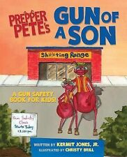 Prepper Pete's Gun of a Son : A Gun Safety Book for Kids by Kermit, Jr. Jones...