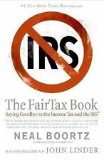 The Fairtax Book : Saying Goodbye to the Income Tax and the IRS by Neal Boortz …