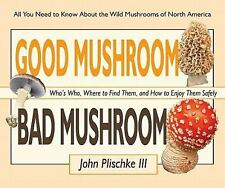 Good Mushroom Bad Mushroom : Who's Edible, Who's Toxic, and How to Tell the...