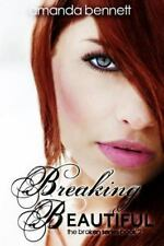 The Broken: Breaking Beautiful by Amanda Bennett (2013, Paperback)