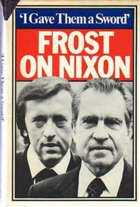 'I Gave Them a Sword' : Behind the Scenes of the Nixon Interviews, Frost, David